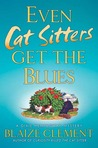 Even Cat Sitters Get the Blues (A Dixie Hemingway Mystery #3)