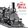 The John Bull: A British Locomotive Comes to America