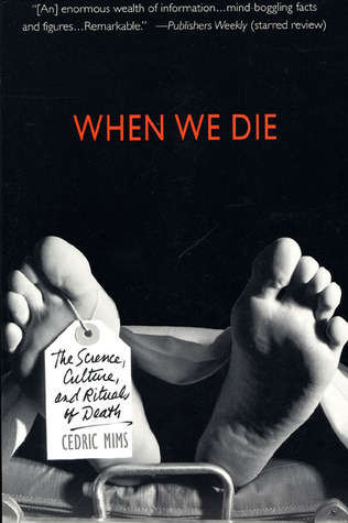 When We Die: The Science, Culture, and Rituals of Death