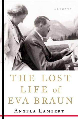 The Lost Life of Eva Braun by Angela Lambert