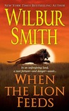 When the Lion Feeds by Wilbur A. Smith