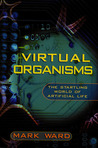 Virtual Organisms: The Startling World of Artificial Life