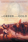 The Green and the Gold: A Novel of Andrew Marvell: Spy, Politician, Poet