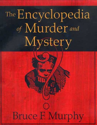 The Encyclopedia of Murder and Mystery by Bruce F. Murphy