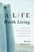 A Life Worth Living: A Doctor's Reflections On Illness In A High Tech Era