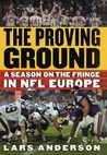 The Proving Ground: A Season on the Fringe in NFL Europe