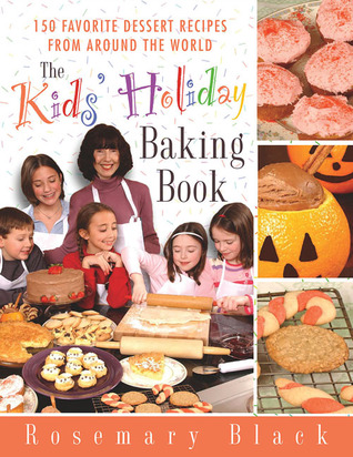 The Kids' Holiday Baking Book: 150 Favorite Dessert Recipes from Around the World