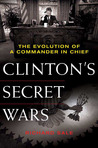Clinton's Secret Wars: The Evolution of a Commander in Chief