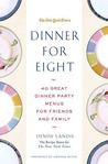 Dinner for Eight: 40 Great Dinner Party Menus for Friends and Family (New York Times)