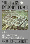 Military Incompetence: Why the American Military Doesn't Win