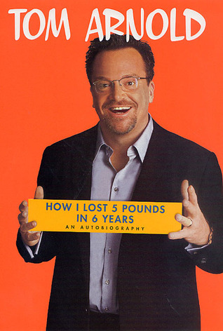 How I Lost 5 Pounds in 6 Years by Tom  Arnold
