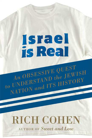 Israel is Real: An Obsessive Quest to Understand the Jewish Nation and Its History