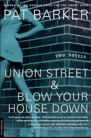 Union Street & Blow Your House Down by Pat Barker