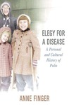Elegy for a Disease: A Personal and Cultural History of Polio