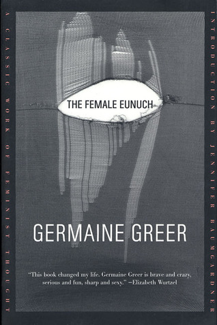 The Female Eunuch by Germaine Greer