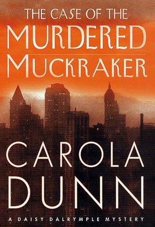 The Case of the Murdered Muckraker by Carola Dunn