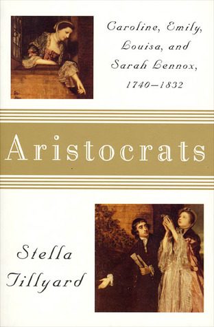 Aristocrats: Sarah, Emily, Louisa, and Sarah Lennox, 1740-1832