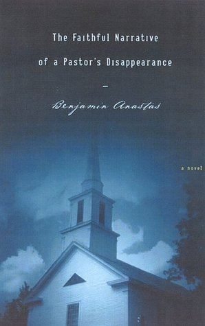 Faithful Narrative of a Pastors Disappearance by Benjamin Anastas
