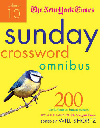The New York Times Sunday Crossword Omnibus Volume 10: 200 World-Famous Sunday Puzzles from the Pages of The New York Times