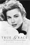 True Grace: The Life and Times of an American Princess