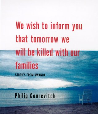 We Wish to Inform You That Tomorrow We Will be Killed With Ou... by Philip Gourevitch