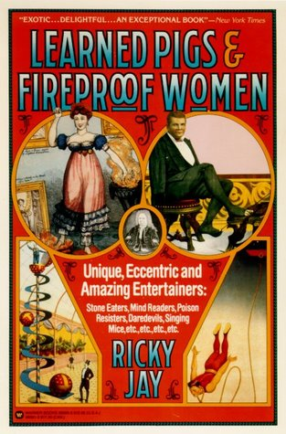 Learned Pigs and Fireproof Women by Ricky Jay