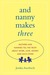 And Nanny Makes Three: Mothers and Nannies Tell the Truth About Work, Love, Money, and Each Other