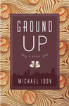 Ground Up: A Novel
