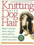 Knitting With Dog Hair: Better A Sweater From A Dog You Know and Love Than From  A Sheep You'll Never Meet