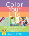 Color Your Life: How to Design Your Home with Colors from Your Heart
