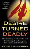 Desire Turned Deadly: The True Story of a Beautiful Girl, Her Teenage Sweetheart, and the Love that Ended in Murder