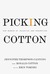 Picking Cotton by Jennifer Thompson-Cannino