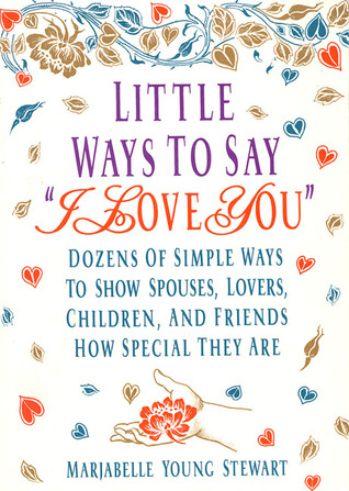 Little Ways To Say I Love You: Dozens of Simple Ways To Show Spouses ...