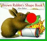 Brown Rabbit's Shape Book