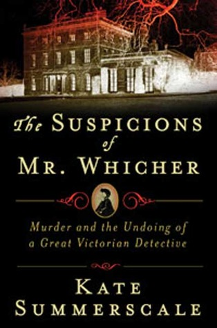 The Suspicions of Mr. Whicher: A Shocking Murder and the Undoing of a Great Victorian Detective