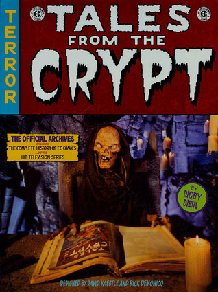 Tales From The Crypt: The Official Archives Including the Complete History of DC Comics and the Hit Television Series