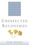 Unexpected Recoveries: Seven Steps to Healing Body, Mind, and Soul When Serious Illness Strikes