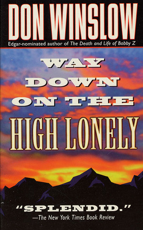 Way Down on the High Lonely by Don Winslow