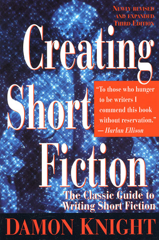 Creating Short Fiction: The Classic Guide to Writing Short Fiction