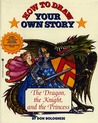How To Draw Your Own Story: Dragon Knight And The Princess