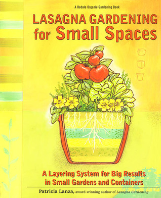 Lasagna gardening for small spaces a layering system for big results in small gardens and - Lasagna gardening in containers ...
