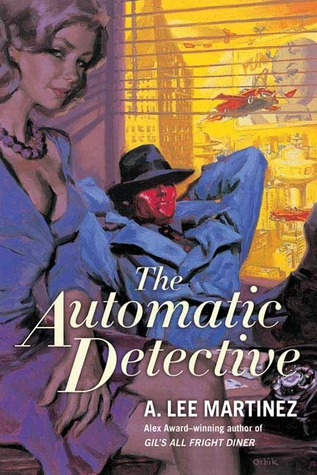 The Automatic Detective by A. Lee Martinez
