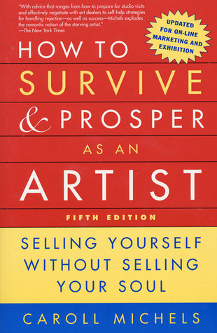 How to Survive and Prosper as an Artist, 5th ed. by Caroll Michels