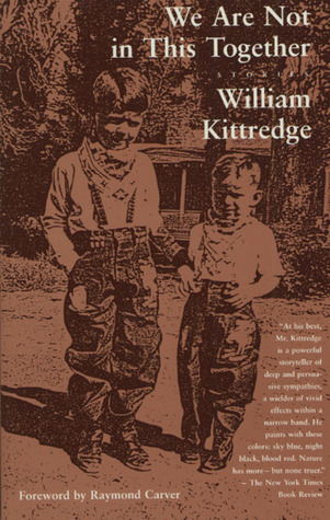 We Are Not in This Together by William Kittredge