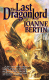 The Last Dragonlord by Joanne Bertin