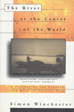 The River at the Center of the World: A Journey Up the Yangtze and Back in Chinese Time