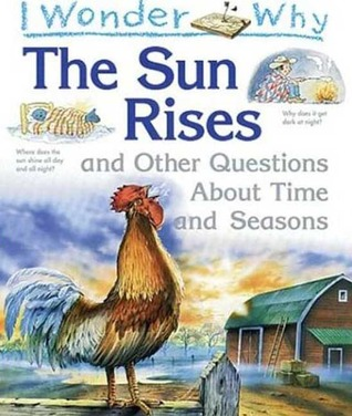 I Wonder Why the Sun Rises: and Other Questions About Time and Seasons (I Wonder Why)