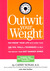 Outwit Your Weight: Fat-Proof Your Life with More Than 200 Tips, Tools, & Techniques to Help You Defeat Your Diet Danger Zones