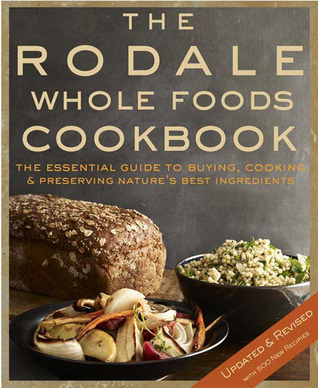 The Rodale Whole Foods Cookbook by Dara Demoelt