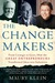 The Change Makers: From Carnegie to Gates, How the Great Entrepreneurs Transformed Ideas into Industries